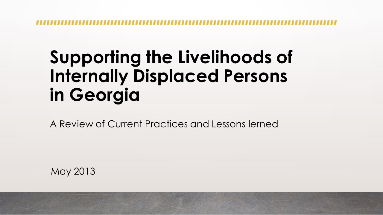 Supporting the Livelihoods of Internally Displaced Persons in Georgia: A Review of Current Practices and Lessons Learned